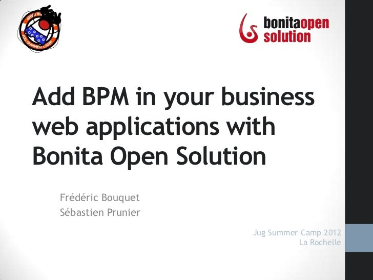 Add BPM to your business applications with Bonita Open Solution - JugSummerCamp 2012