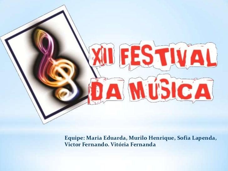Equipe: Maria Eduarda, Murilo Henrique, Sofia Lapenda,Victor Fernando. Vitória Fernanda