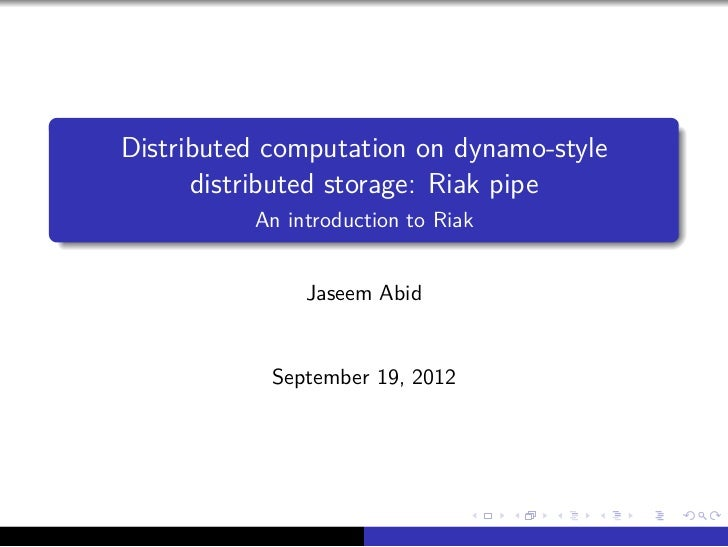 .    Distributed computation on dynamo-style          distributed storage: Riak pipe.             An introduction to Riak ...