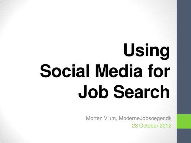 UsingSocial Media for    Job Search     Morten Vium, ModerneJobsoeger.dk                      23 October 2012