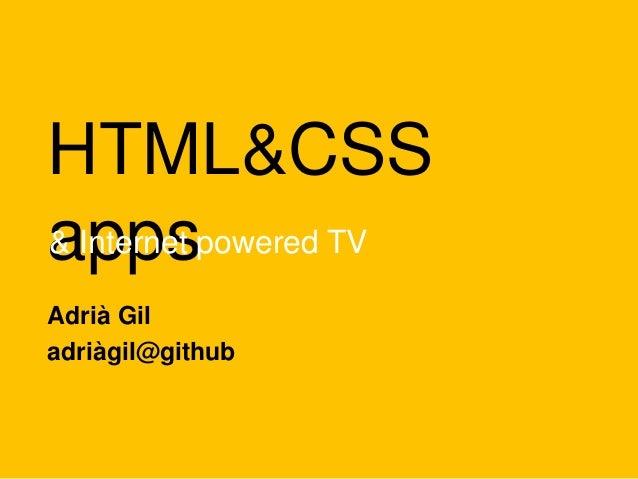 HTML&CSSappspowered TV& InternetAdrià Giladriàgil@github