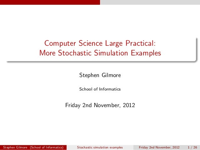 Computer Science Large Practical:                       More Stochastic Simulation Examples                               ...