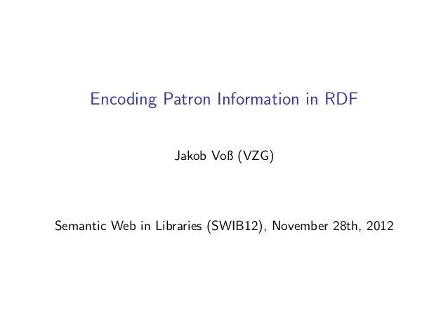 Encoding Patron Information in RDF                   Jakob Voß (VZG)Semantic Web in Libraries (SWIB12), November 28th, 2012