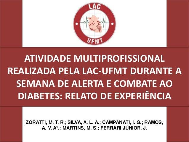 ATIVIDADE MULTIPROFISSIONALREALIZADA PELA LAC-UFMT DURANTE A  SEMANA DE ALERTA E COMBATE AO  DIABETES: RELATO DE EXPERIÊNC...