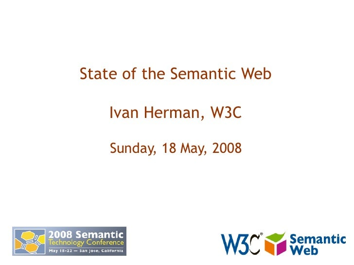 State of the Semantic Web Ivan Herman, W3C Sunday, 18 May, 2008