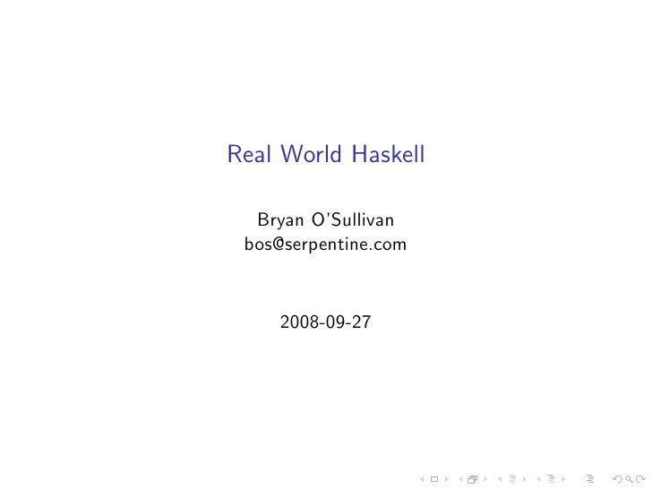 Real World Haskell    Bryan O'Sullivan  bos@serpentine.com       2008-09-27