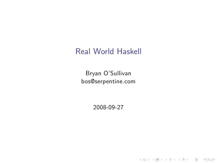 Real World Haskell    Bryan O'Sullivan  bos@serpentine.com       2008-09-27