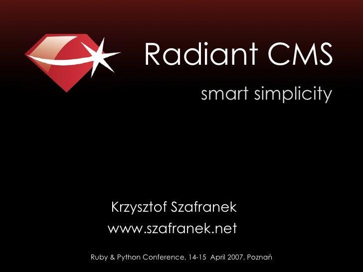 Radiant CMS                               smart simplicity         Krzysztof Szafranek     www.szafranek.net Ruby & Python...