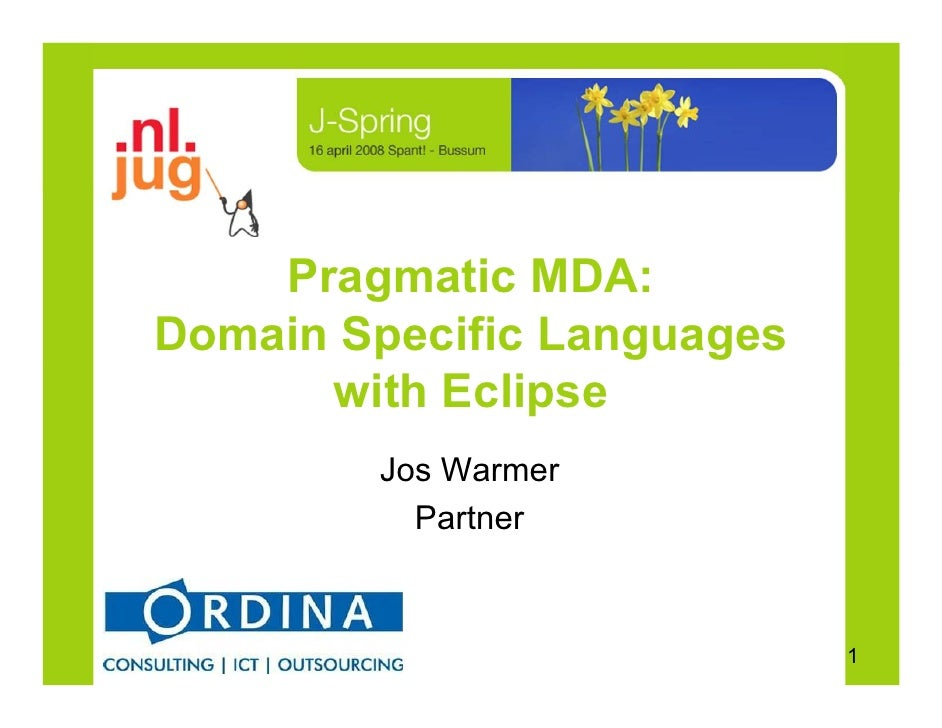 Pragmatic MDA: Domain Specific Languages       with Eclipse         Jos Warmer           Partner                          ...