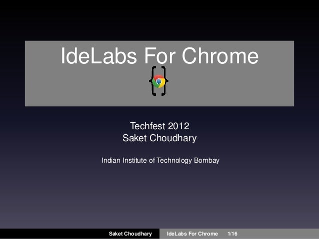 IdeLabs For Chrome          Techfest 2012         Saket Choudhary   Indian Institute of Technology Bombay     Saket Choudh...