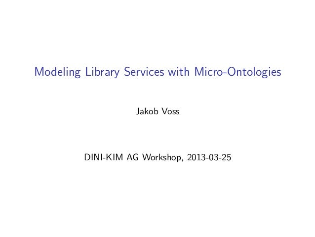 Modeling Library Services with Micro-Ontologies                    Jakob Voss         DINI-KIM AG Workshop, 2013-03-25