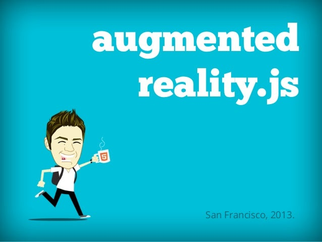 augmented  reality.js      San Francisco, 2013.