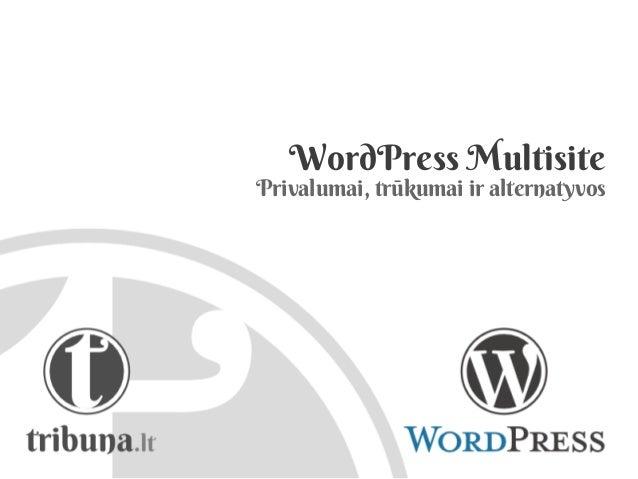 WordPress MultisitePrivalumai, trūkumai ir alternatyvos