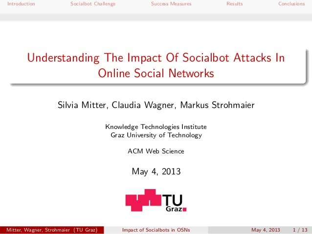 Introduction Socialbot Challenge Success Measures Results ConclusionsUnderstanding The Impact Of Socialbot Attacks InOnlin...