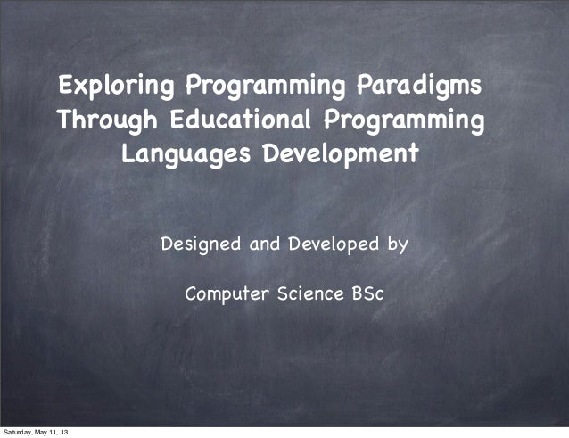 Exploring Programming ParadigmsThrough Educational ProgrammingLanguages DevelopmentDesigned and Developed byComputer Scien...