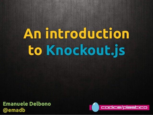 An introductionto Knockout.jsEmanuele Delbono@emadb
