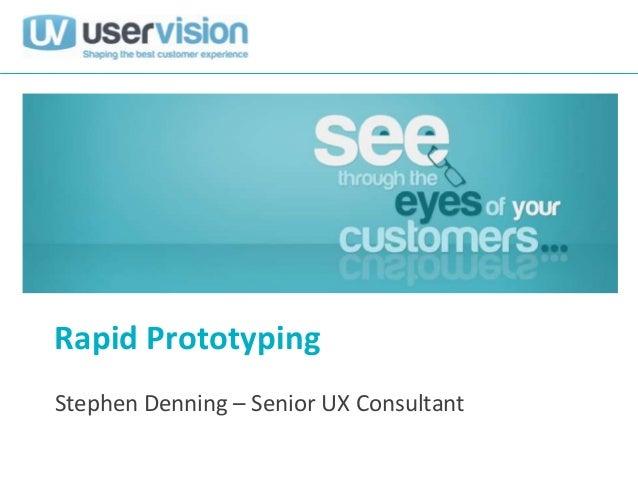 Rapid PrototypingStephen Denning – Senior UX Consultant