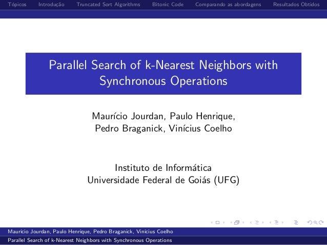 T´opicos Introdu¸c˜ao Truncated Sort Algorithms Bitonic Code Comparando as abordagens Resultados ObtidosParallel Search of...