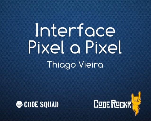InterfacePixel a PixelThiago VieiraCode Squad