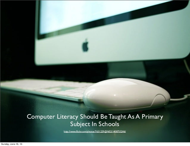 Computer Literacy Should Be Taught As A PrimarySubject In Schoolshttp://www.flickr.com/photos/7631229@N02/1408755246/Sunda...