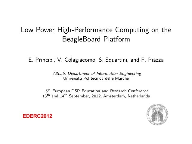 Low Power High-Performance Computing on theBeagleBoard PlatformE. Principi, V. Colagiacomo, S. Squartini, and F. PiazzaA3L...