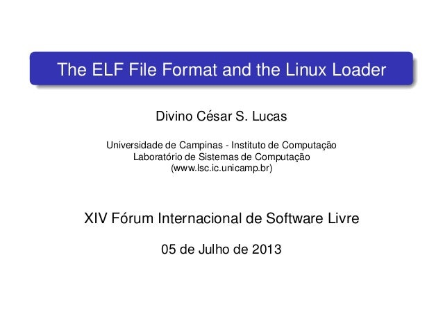 FISL XIV - The ELF File Format and the Linux Loader