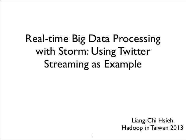 Real-time Big Data Processing with Storm: Using Twitter Streaming as Example Liang-Chi Hsieh Hadoop in Taiwan 2013 1