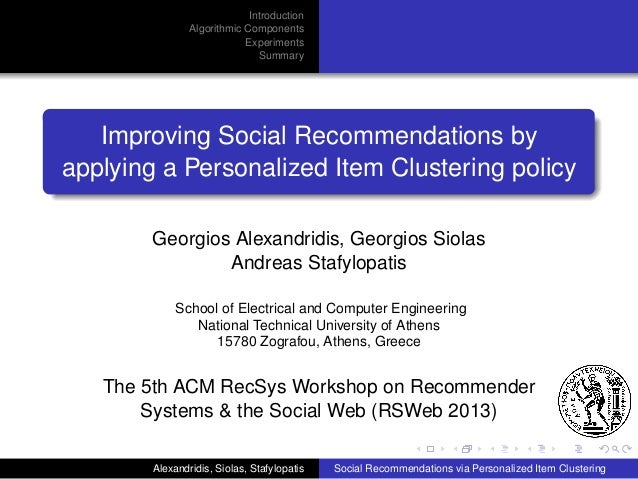Introduction Algorithmic Components Experiments Summary  Improving Social Recommendations by applying a Personalized Item ...