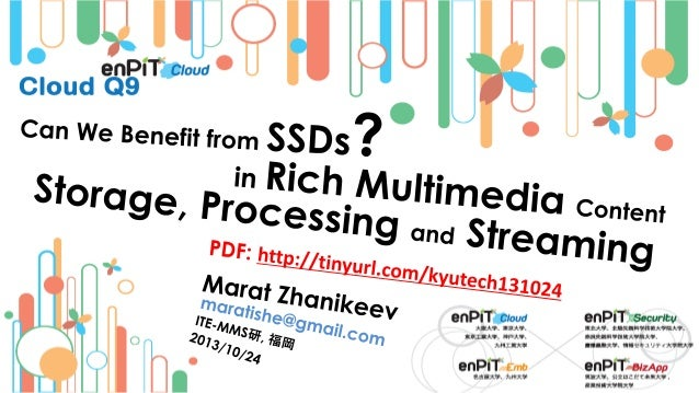 .  .  The Big Picture: YALMS  M.Zhanikeev -- maratishe@gmail.com  Can We Benefit from SSDs in Rich Multimedia...? -- http:...