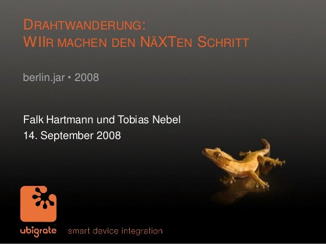 CLICK TO EDIT MASTER TITLE STYLE DRAHTWANDERUNG: WIIR MACHEN DEN NÄXTEN SCHRITT berlin.jar  2008  Falk Hartmann und Tobia...