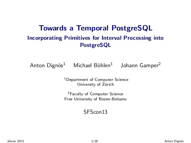 Towards a Temporal PostgreSQL Incorporating Primitives for Interval Processing into PostgreSQL  Anton Dign¨s1 o  Michael B...