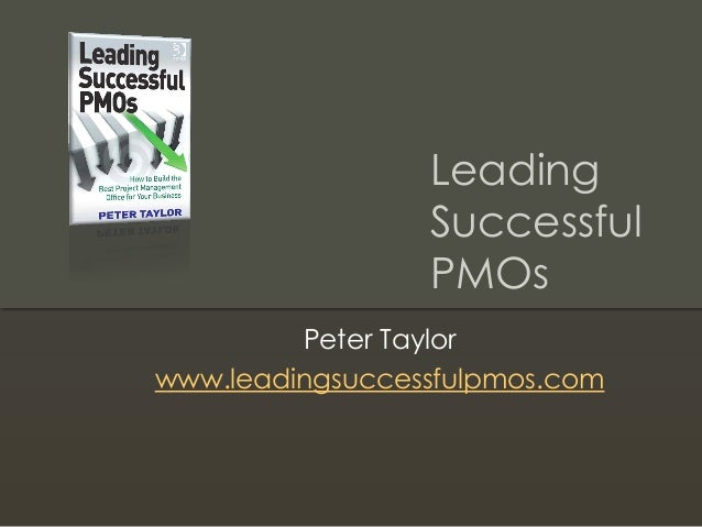 Leading Successful PMOs Peter Taylor www.leadingsuccessfulpmos.com