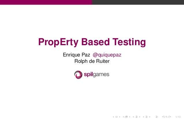 PropErty Based Testing Enrique Paz @quiquepaz Rolph de Ruiter  1/10