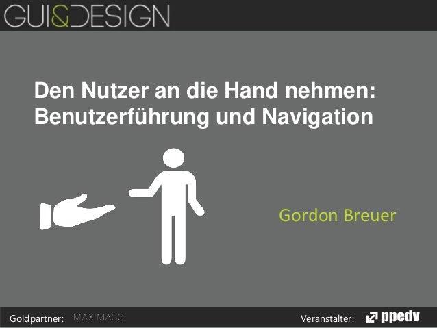 Den Nutzer an die Hand nehmen: Benutzerführung und Navigation  Gordon Breuer  Goldpartner:  Veranstalter: