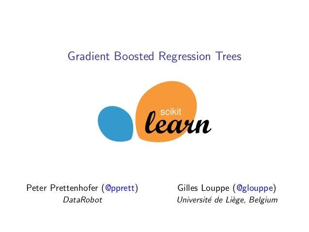 Gradient Boosted Regression Trees  scikit  Peter Prettenhofer (@pprett)  Gilles Louppe (@glouppe)  DataRobot  Universit´ d...