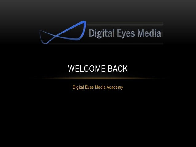 Digital Eyes Media Academy WELCOME BACK