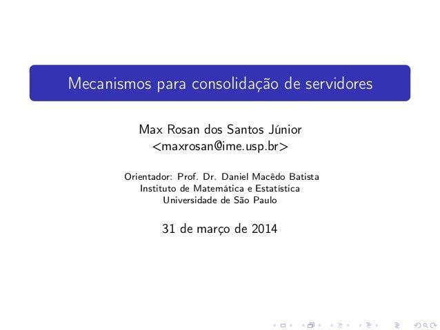 Mecanismos para consolidação de servidores Max Rosan dos Santos Júnior <maxrosan@ime.usp.br> Orientador: Prof. Dr. Daniel ...