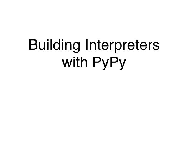 Building Interpreters with PyPy
