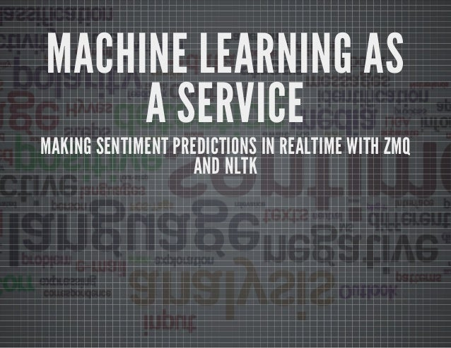 MACHINE LEARNING AS A SERVICE MAKING SENTIMENT PREDICTIONS IN REALTIME WITH ZMQ AND NLTK