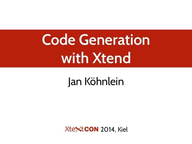 Code Generation with Xtend Jan Köhnlein 2014, Kiel