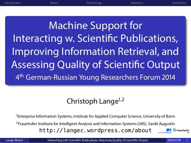 Machine Support for Interacting with Scientific Publications Improving Information Retrieval, and Assessing Quality of Scientific Output