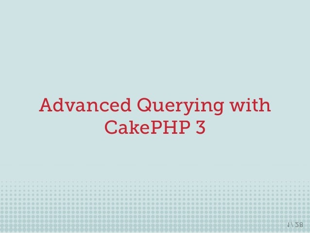 Advanced Querying with CakePHP 3 1 / 28