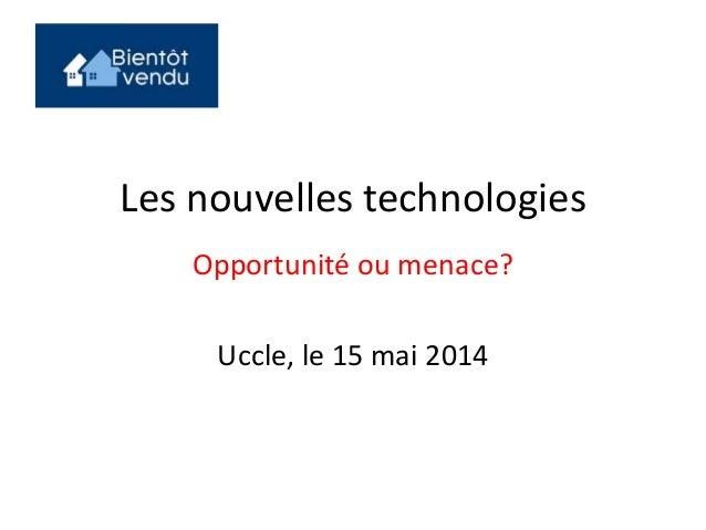 Les nouvelles technologies Opportunité ou menace? Uccle, le 15 mai 2014