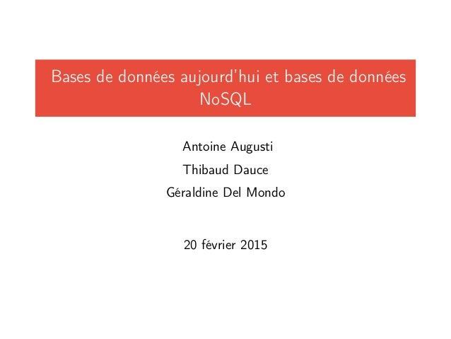 Bases de données aujourd'hui et bases de données NoSQL Antoine Augusti Thibaud Dauce Géraldine Del Mondo 20 février 2015
