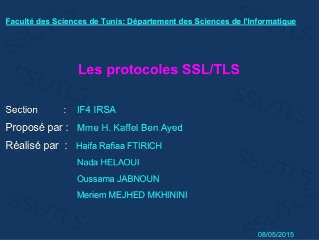 Faculté des Sciences de Tunis: Département des Sciences de l'Informatique Les protocoles SSL/TLS Section : IF4 IRSA Propos...