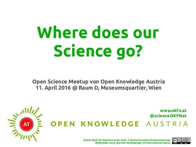 Where does our Science go? Open Science Meetup von Open Knowledge Austria 11. April 2016 @ Raum D, Museumsquartier, Wien D...