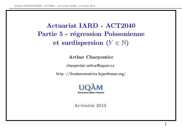 Arthur CHARPENTIER - ACT2040 - Actuariat IARD - Automne 2013  Actuariat IARD - ACT2040 Partie 5 - régression Poissonienne ...
