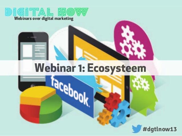 Webinars over digital marketing#dgtlnow13#dgtlnow13Webinar 1: Ecosysteem