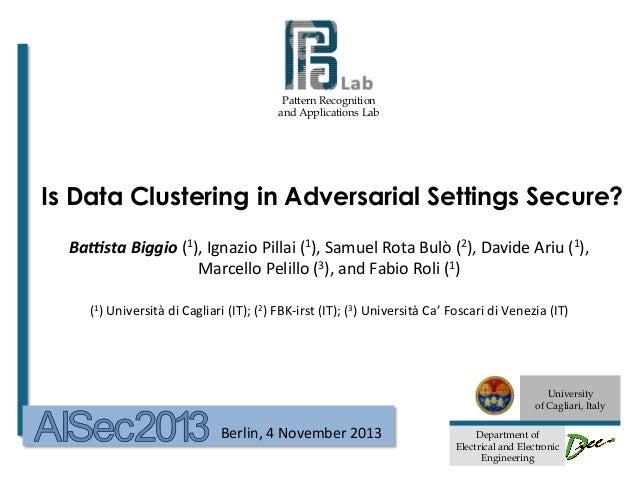 Battista Biggio @ AISec 2013 - Is Data Clustering in Adversarial Settings Secure?