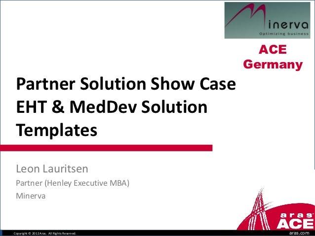 ACE                                              Germany Partner Solution Show Case EHT & MedDev Solution Templates Leon L...